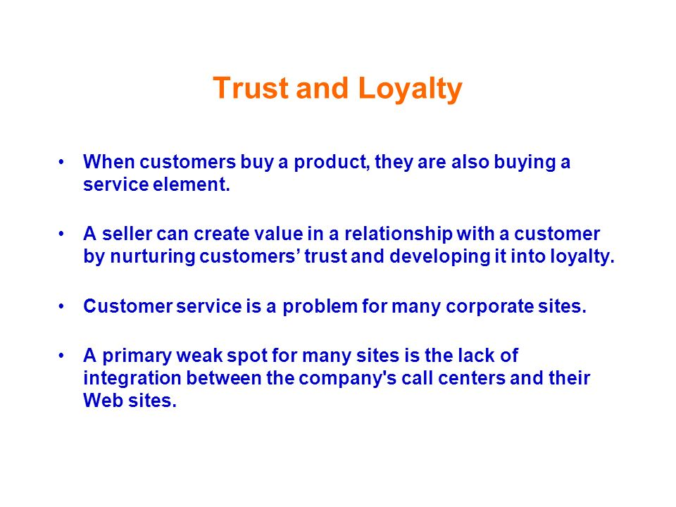 Trust and Loyalty When customers buy a product, they are also buying a service element.