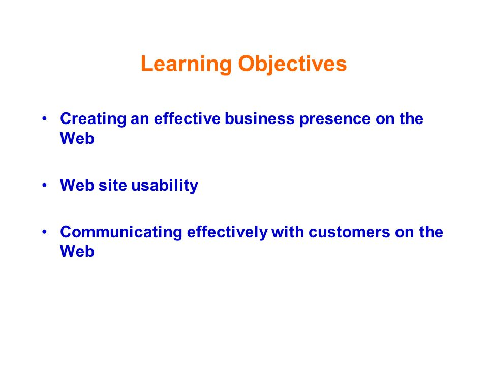 Learning Objectives Creating an effective business presence on the Web