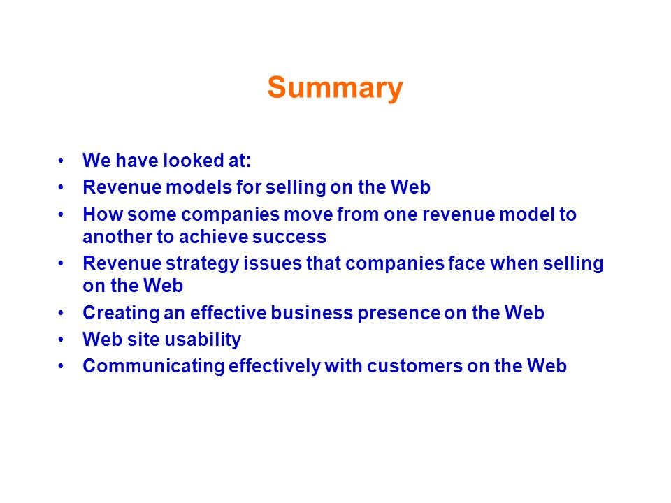 Summary We have looked at: Revenue models for selling on the Web
