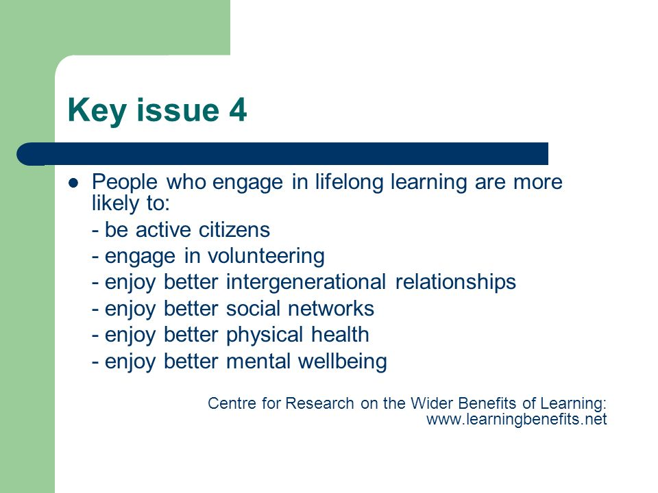 Key issue 4 People who engage in lifelong learning are more likely to: