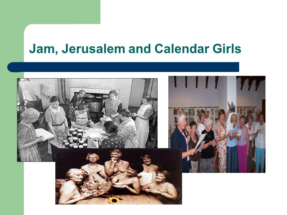 Jam, Jerusalem and Calendar Girls
