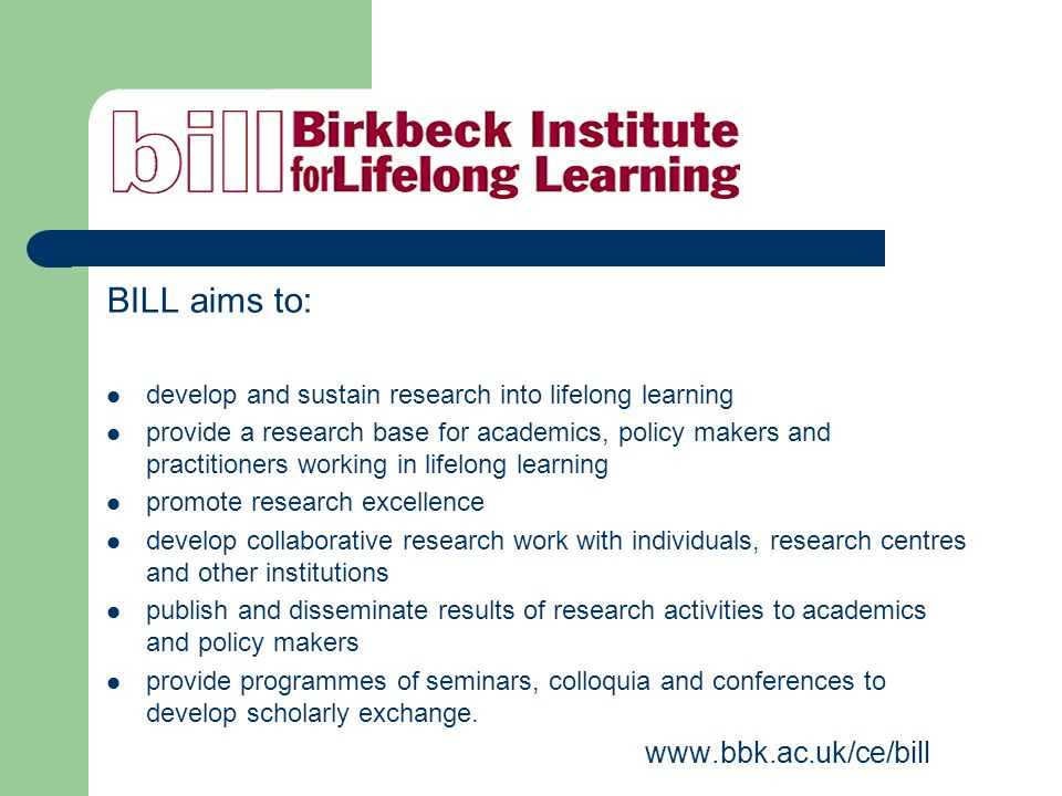 BILL aims to: develop and sustain research into lifelong learning