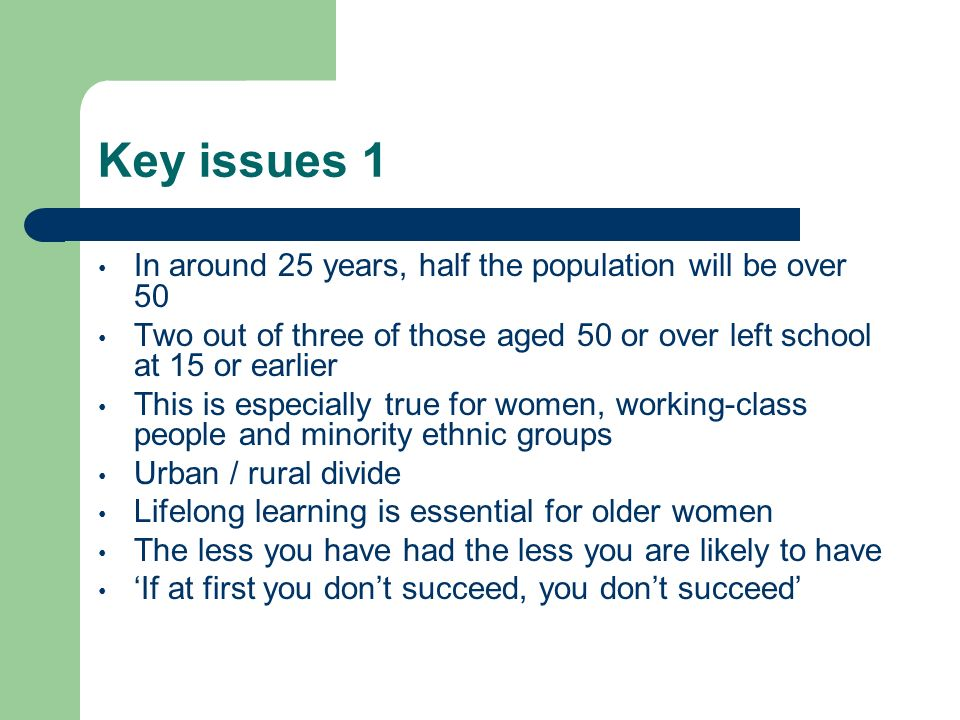 Key issues 1 In around 25 years, half the population will be over 50