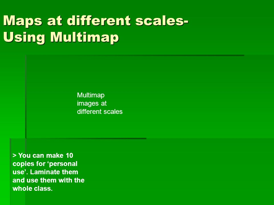 Maps at different scales- Using Multimap