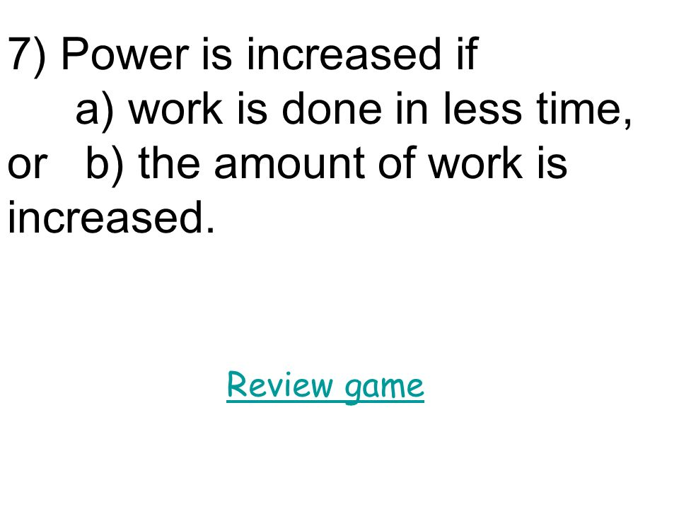 a) work is done in less time, or b) the amount of work is increased.