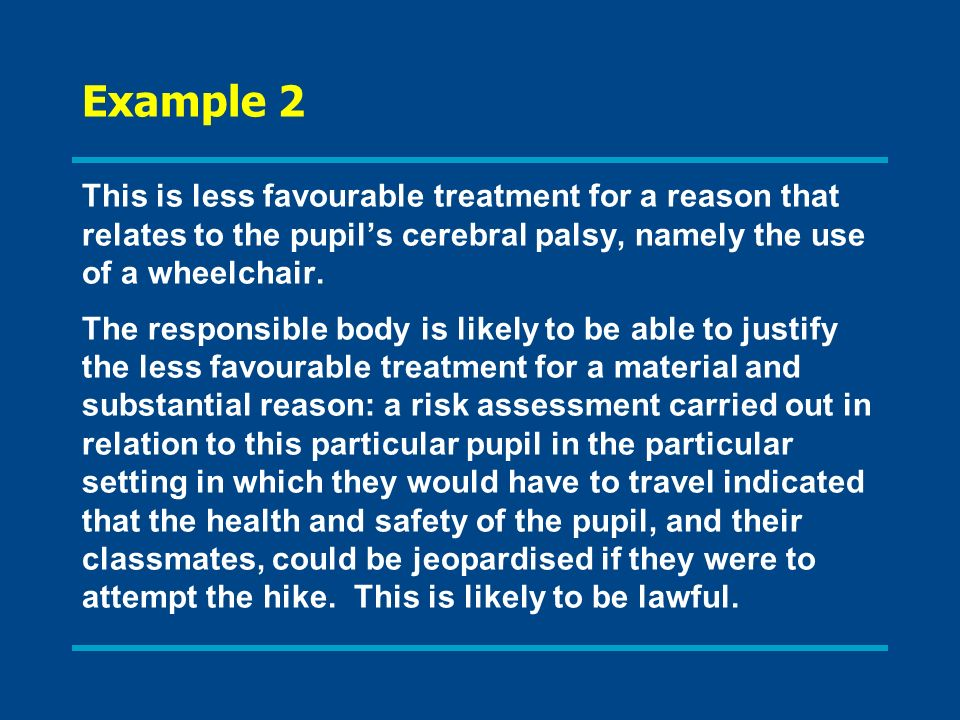 Example 2 This is less favourable treatment for a reason that relates to the pupil's cerebral palsy, namely the use of a wheelchair.