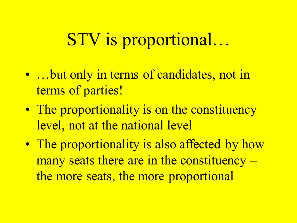 STV is proportional… …but only in terms of candidates, not in terms of parties!