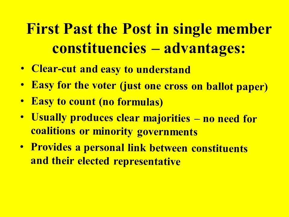 First Past the Post in single member constituencies – advantages: