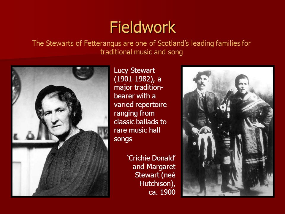 Fieldwork The Stewarts of Fetterangus are one of Scotland's leading families for traditional music and song.