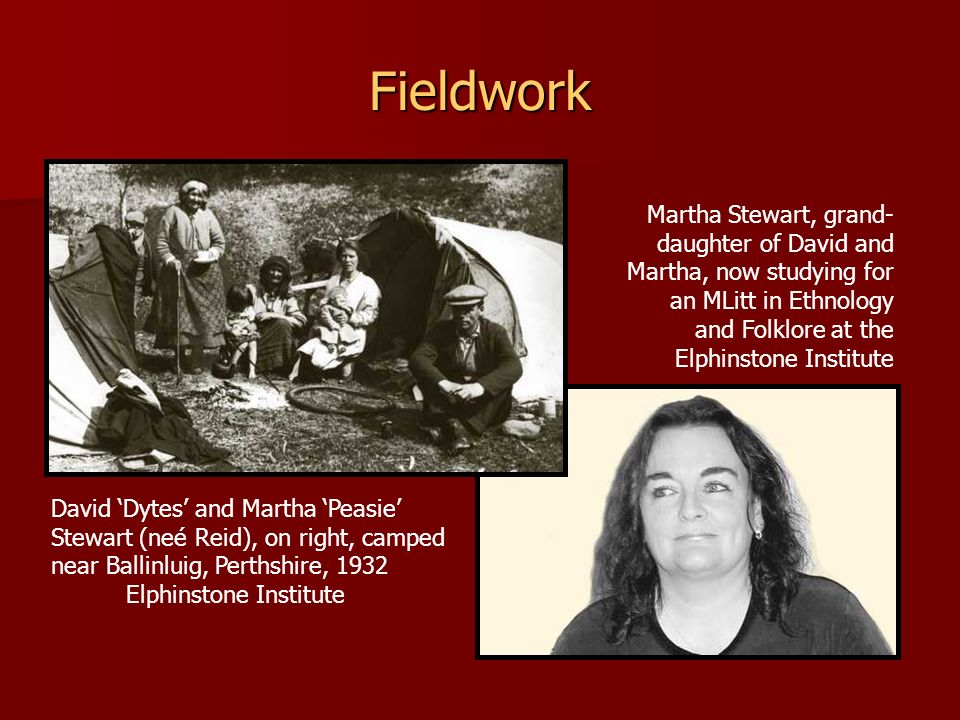 Fieldwork Martha Stewart, grand-daughter of David and Martha, now studying for an MLitt in Ethnology and Folklore at the Elphinstone Institute.