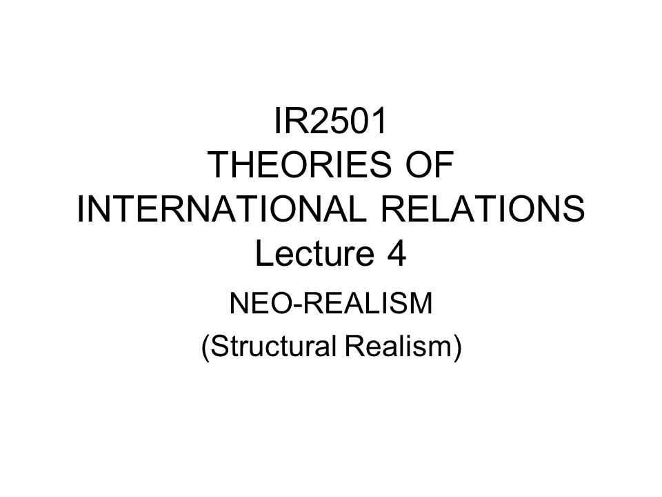 IR2501 THEORIES OF INTERNATIONAL RELATIONS Lecture 4