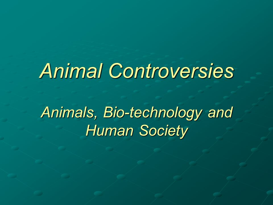 Animal Controversies Animals, Bio-technology and Human Society