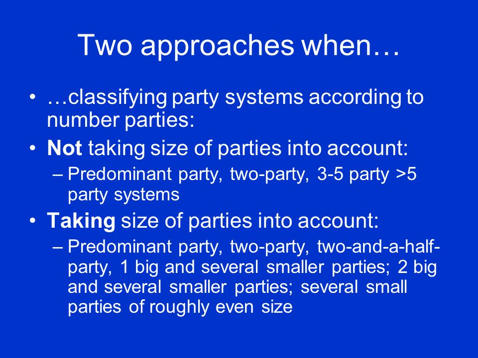 Two approaches when… …classifying party systems according to number parties: Not taking size of parties into account: