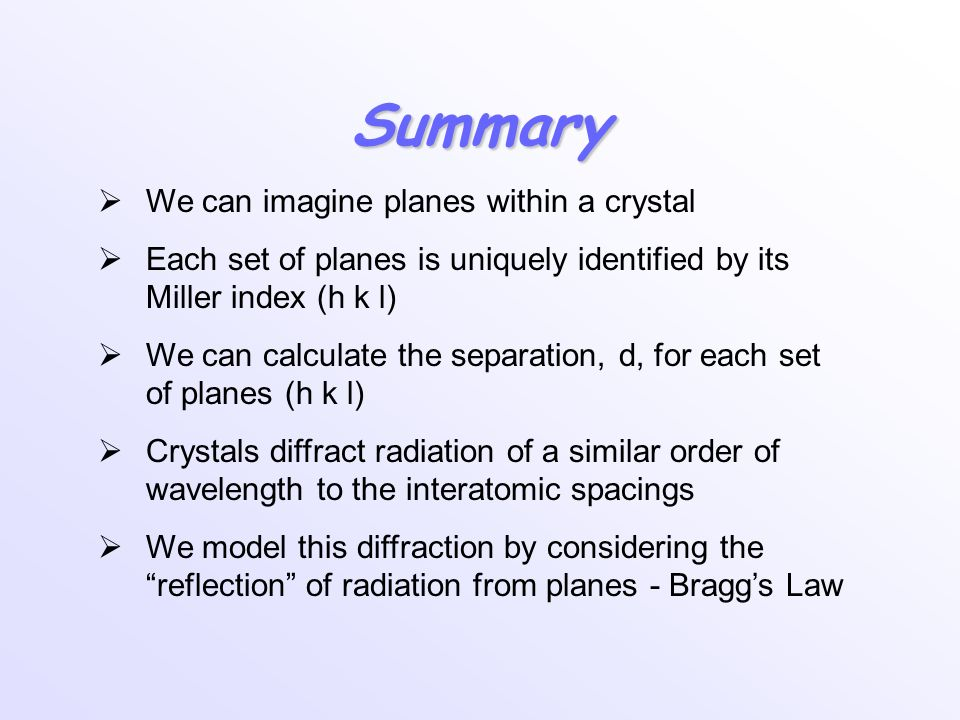 Summary We can imagine planes within a crystal