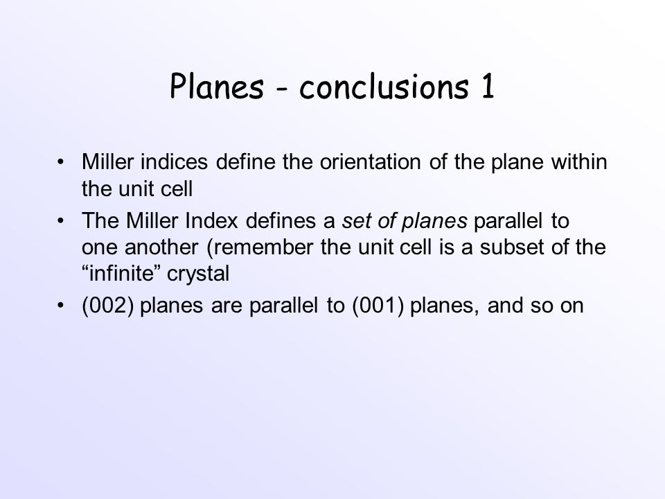 Planes - conclusions 1 Miller indices define the orientation of the plane within the unit cell.