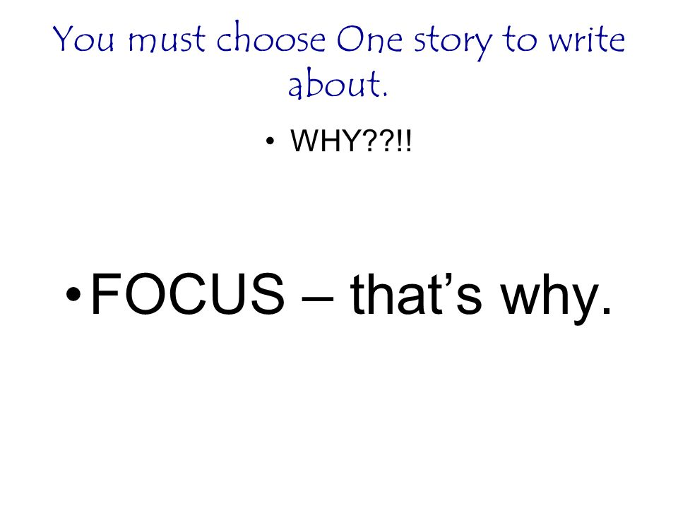 You must choose One story to write about.