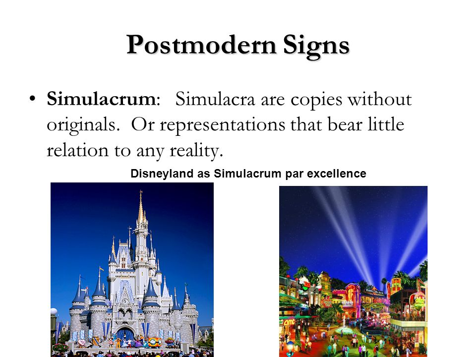 Postmodern Signs Simulacrum: Simulacra are copies without originals. Or representations that bear little relation to any reality.