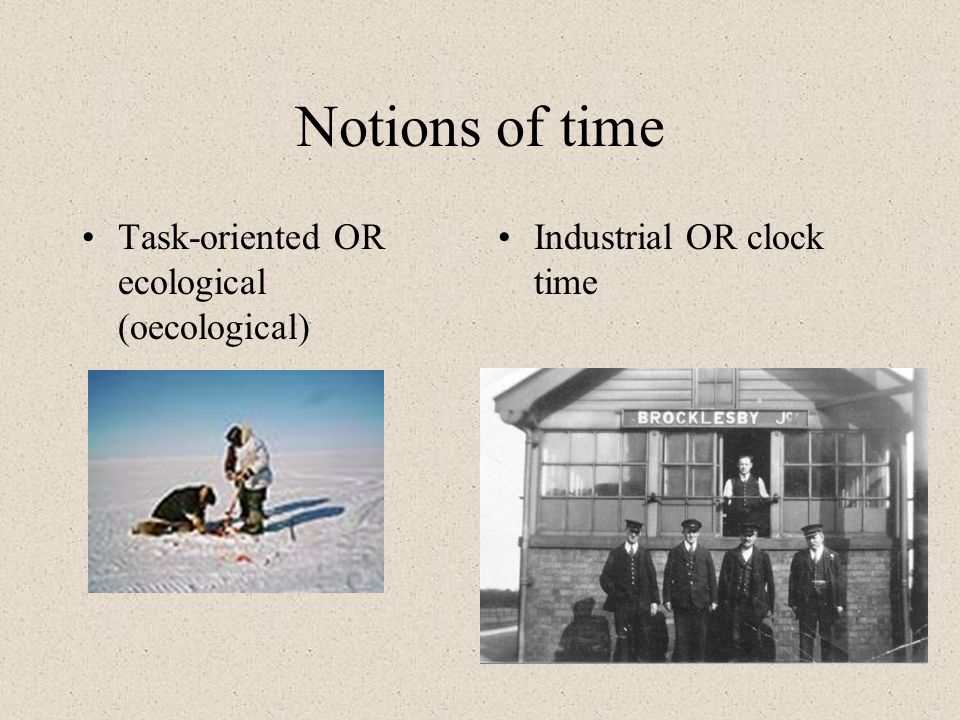 Notions of time Task-oriented OR ecological (oecological)
