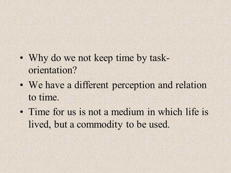 Why do we not keep time by task-orientation