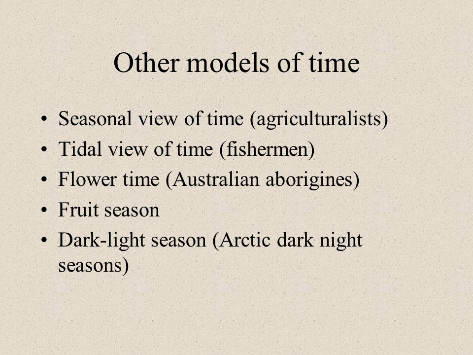 Other models of time Seasonal view of time (agriculturalists)