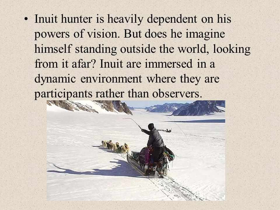Inuit hunter is heavily dependent on his powers of vision