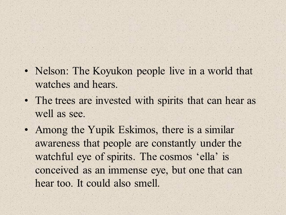 Nelson: The Koyukon people live in a world that watches and hears.