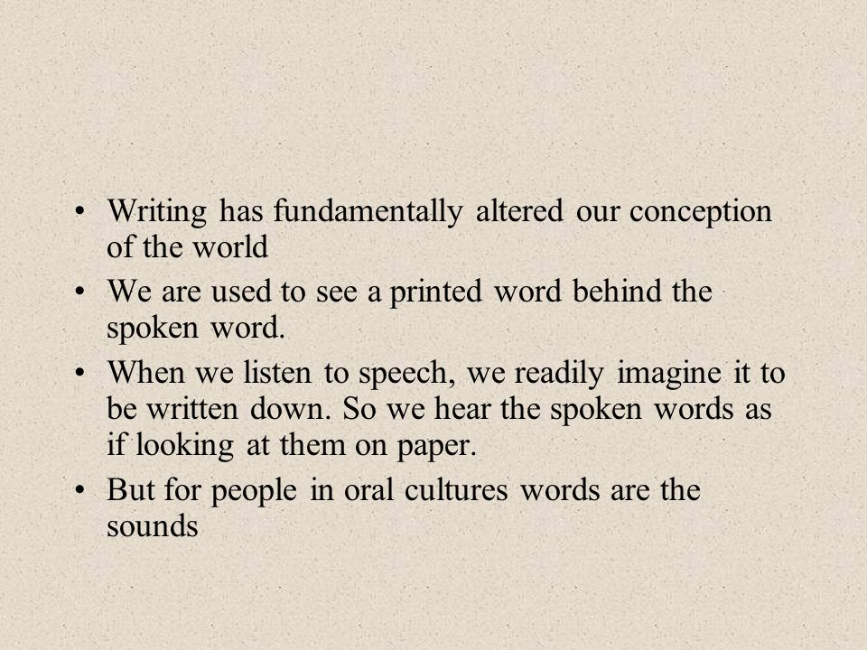 Writing has fundamentally altered our conception of the world