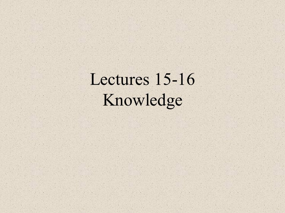 Lectures 15-16 Knowledge