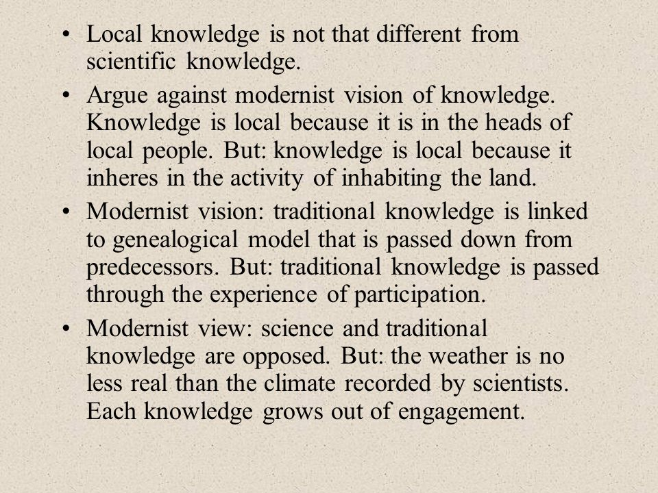 Local knowledge is not that different from scientific knowledge.