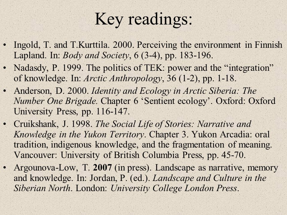 Key readings: Ingold, T. and T.Kurttila. 2000. Perceiving the environment in Finnish Lapland. In: Body and Society, 6 (3-4), pp. 183-196.
