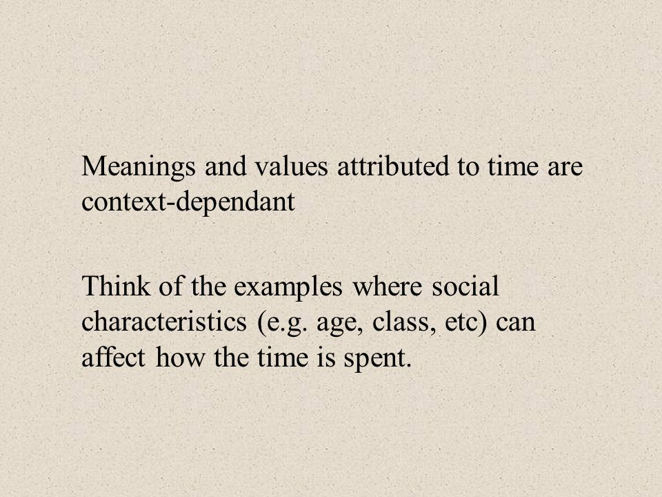 Meanings and values attributed to time are context-dependant