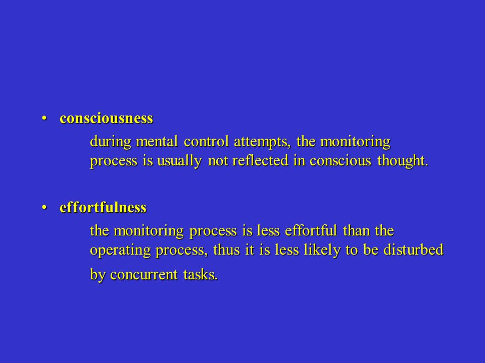 consciousness during mental control attempts, the monitoring process is usually not reflected in conscious thought.