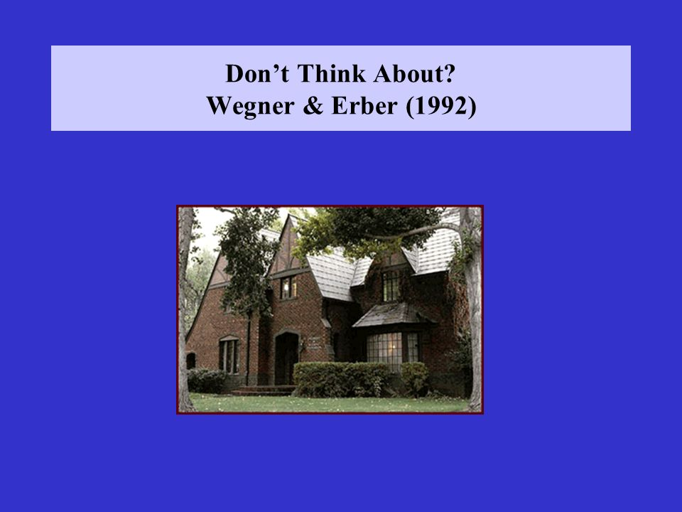 Don't Think About Wegner & Erber (1992)