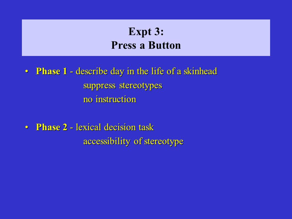 Expt 3: Press a Button Phase 1 - describe day in the life of a skinhead. suppress stereotypes. no instruction.