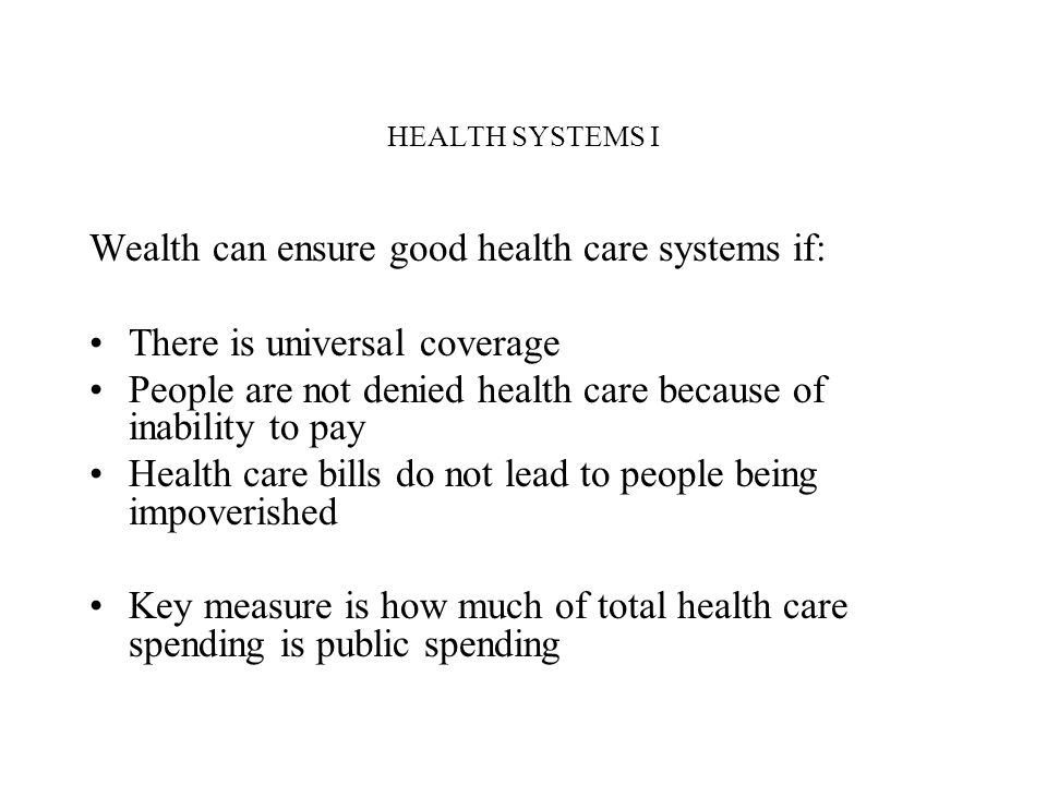 Wealth can ensure good health care systems if: