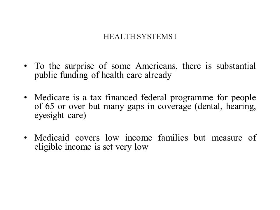 HEALTH SYSTEMS I To the surprise of some Americans, there is substantial public funding of health care already.