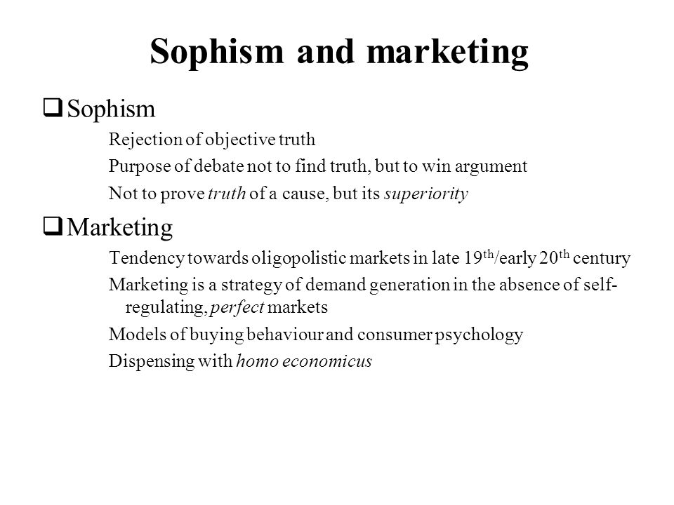 Sophism and marketing Sophism Marketing Rejection of objective truth