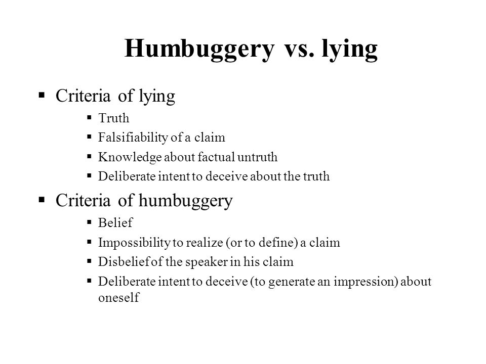 Humbuggery vs. lying Criteria of lying Criteria of humbuggery Truth