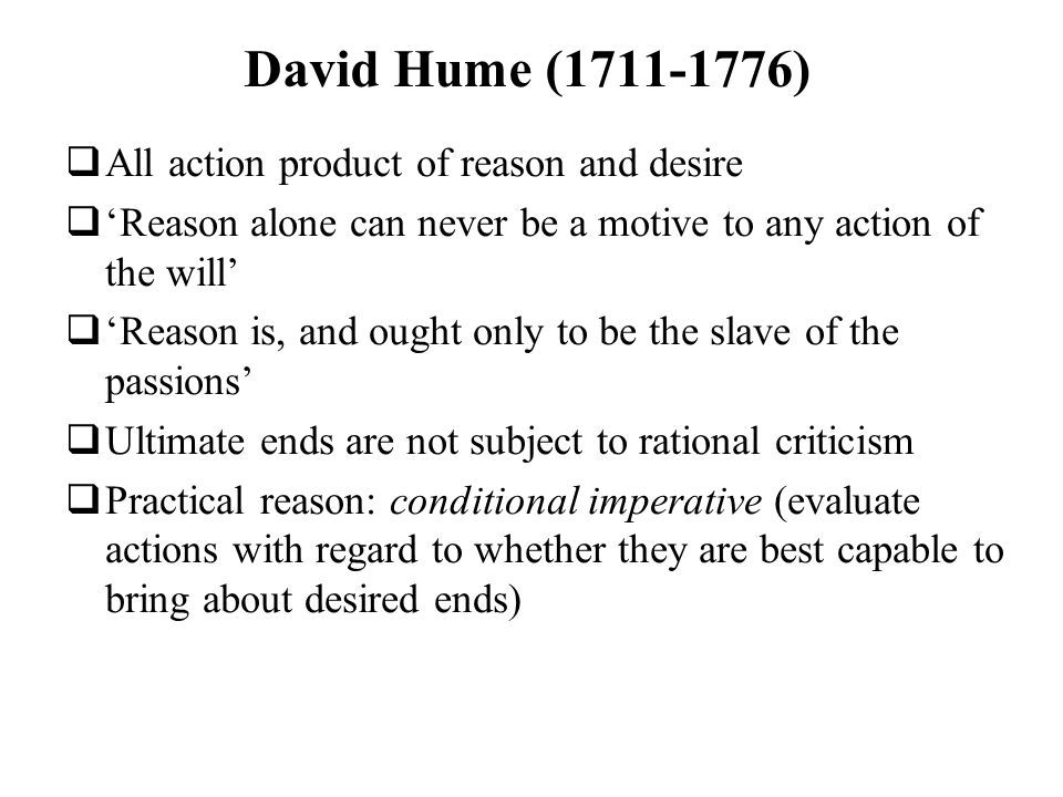 David Hume (1711-1776) All action product of reason and desire