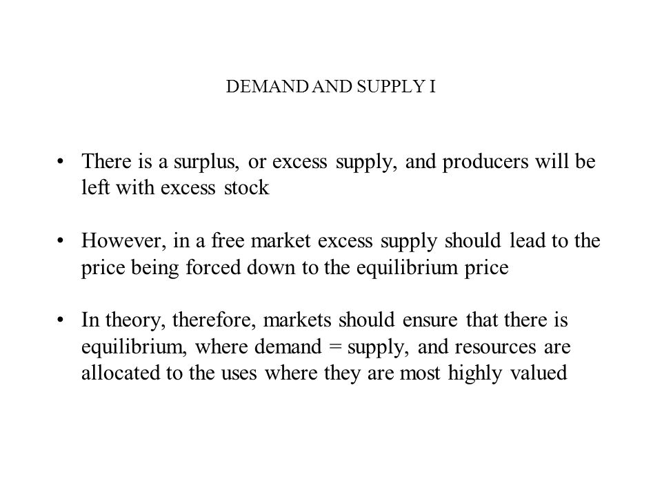 DEMAND AND SUPPLY I There is a surplus, or excess supply, and producers will be left with excess stock.
