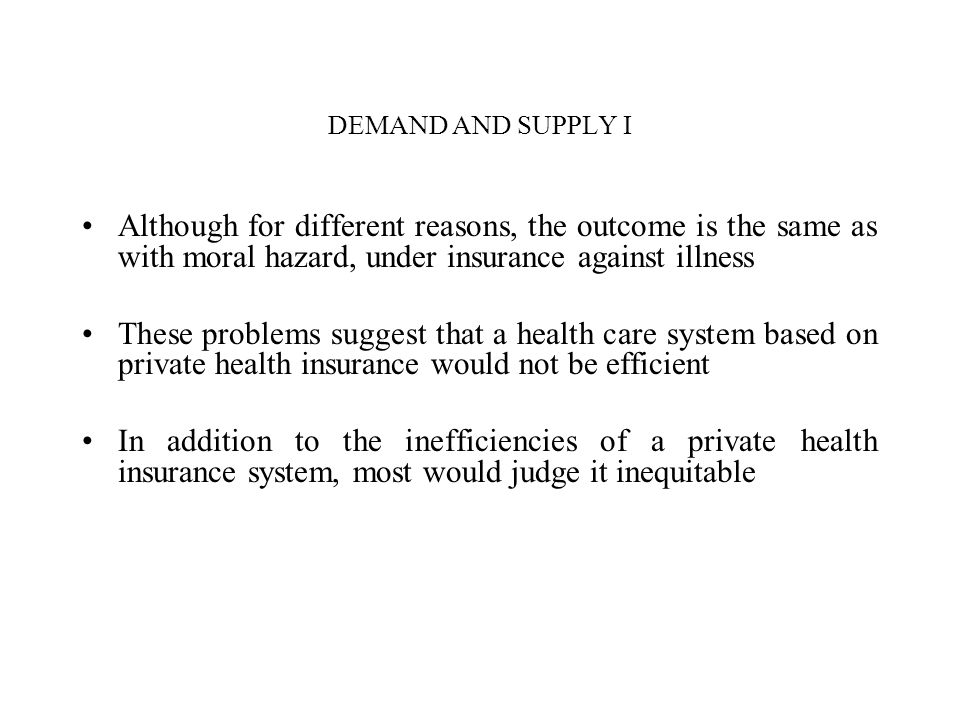 DEMAND AND SUPPLY I Although for different reasons, the outcome is the same as with moral hazard, under insurance against illness.