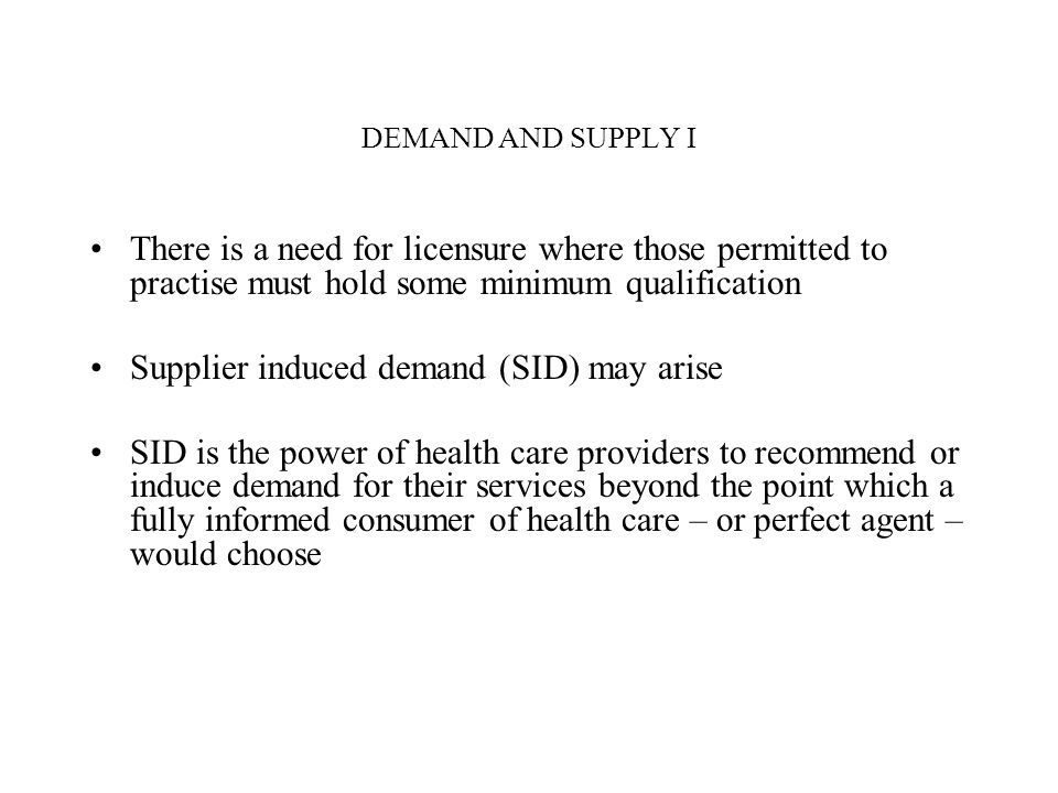 Supplier induced demand (SID) may arise
