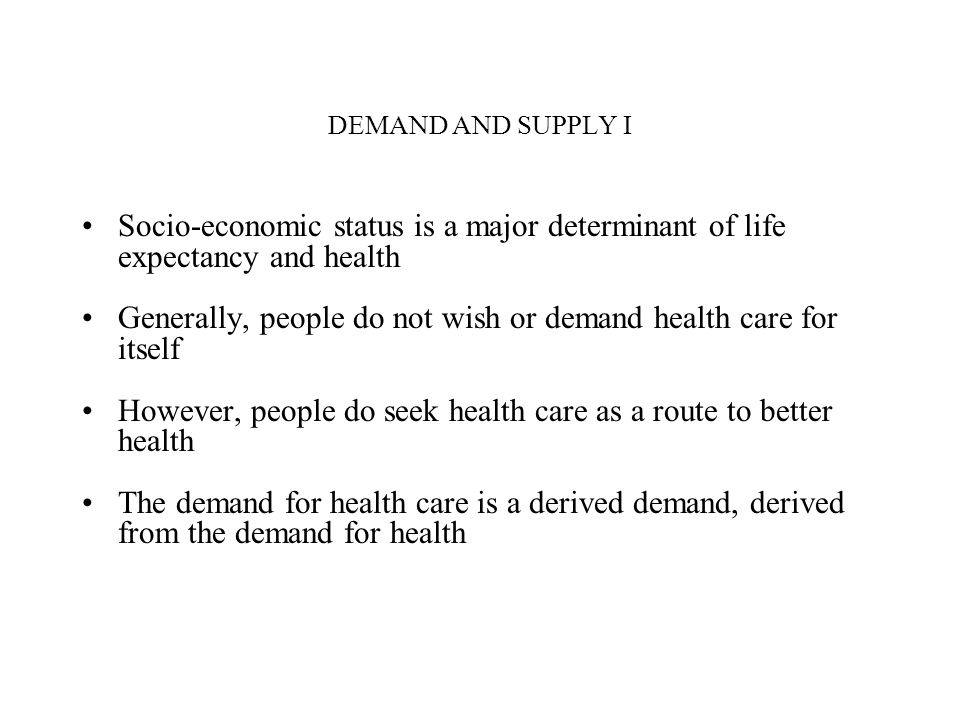 Generally, people do not wish or demand health care for itself