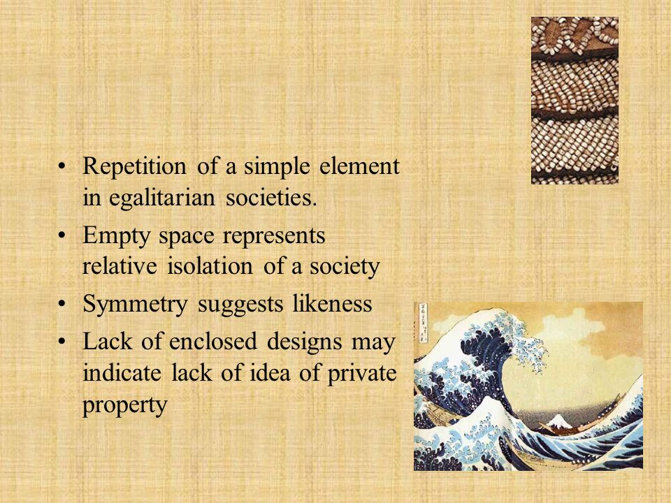 Repetition of a simple element in egalitarian societies.