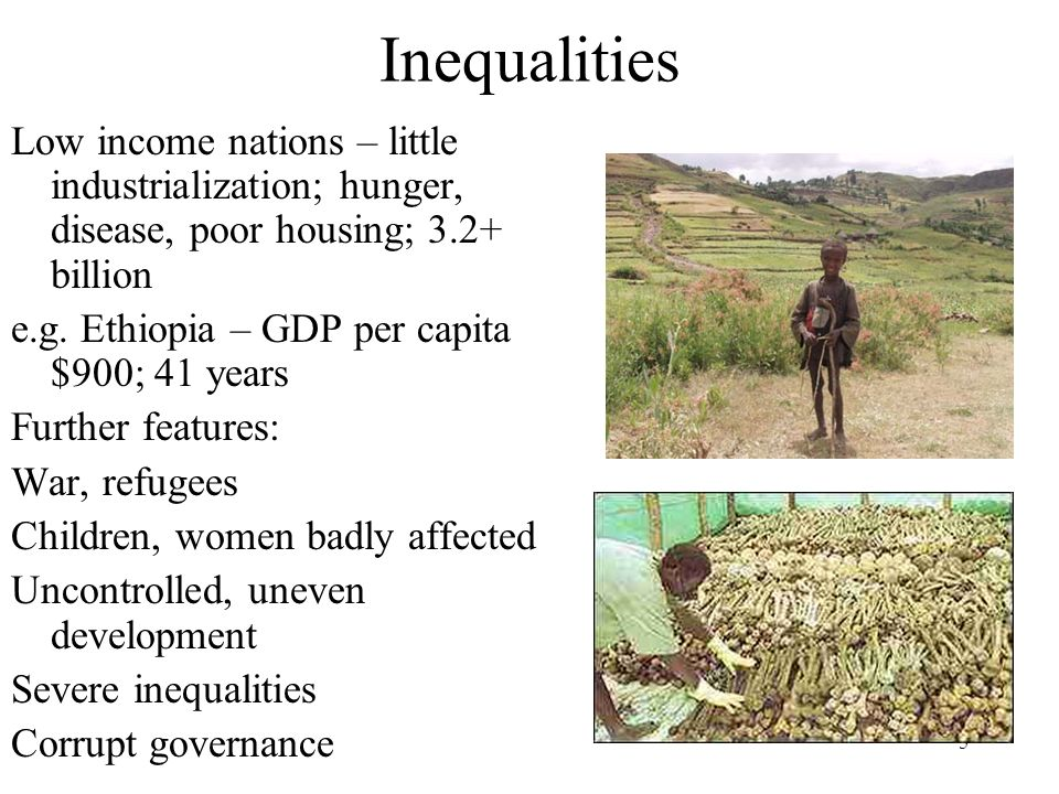 Inequalities Low income nations – little industrialization; hunger, disease, poor housing; 3.2+ billion.