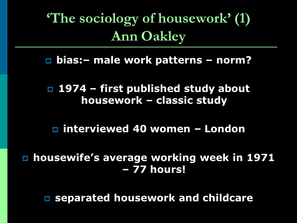 'The sociology of housework' (1) Ann Oakley