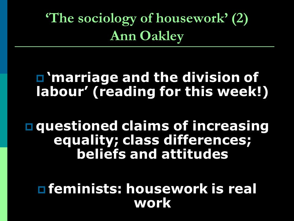'The sociology of housework' (2) Ann Oakley