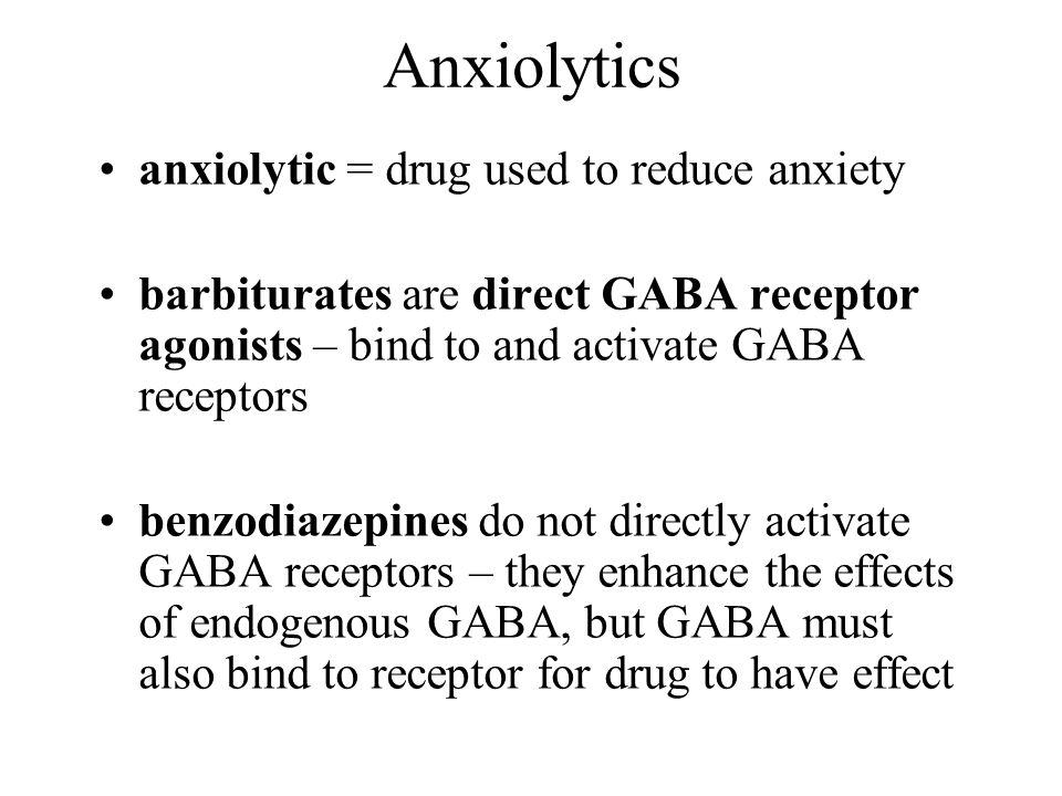 Anxiolytics anxiolytic = drug used to reduce anxiety