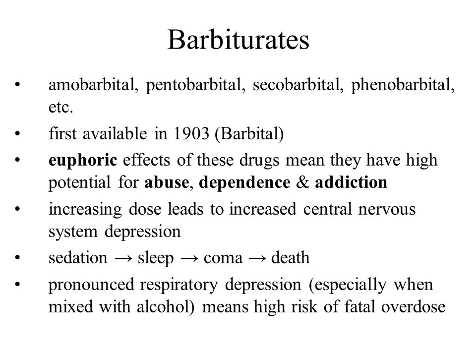 Barbiturates amobarbital, pentobarbital, secobarbital, phenobarbital, etc. first available in 1903 (Barbital)