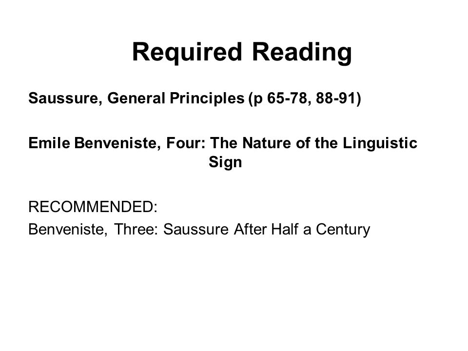 Required Reading Saussure, General Principles (p 65-78, 88-91)